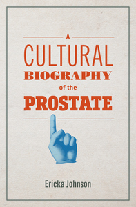 A Cultural Biography of the Prostate
