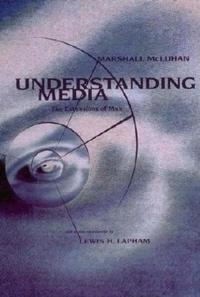 Understanding Media:The Extensions of Man