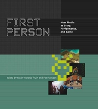 First Person:New Media as Story, Performance, and Game