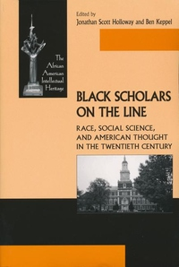 Black Scholars on the Line:Race, Social Science, and American Thought in the Twentieth Century