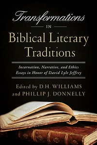 Transformations in Biblical Literary Traditions:Incarnation, Narrative, and Ethics--Essays in Honor of David Lyle Jeffrey