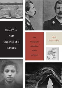 Reasoned and Unreasoned Images:The Photography of Bertillon, Galton, and Marey