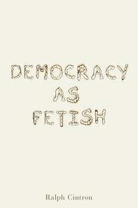 Democracy as Fetish