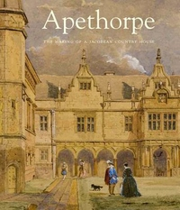 Apethorpe : The Story of an English Country House