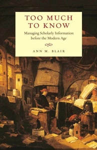 Too Much to Know:Managing Scholarly Information Before the Modern Age