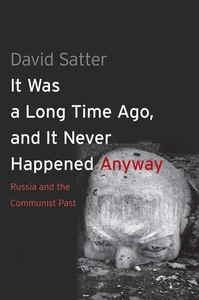 It Was a Long Time Ago, and It Never Happened Anyway:Russia and the Communist Past