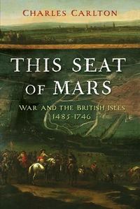 This Seat of Mars:War and the British Isles, 1485-1746