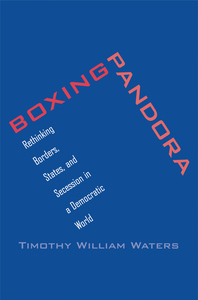Boxing Pandora: Rethinking Borders, States, and Secession in a Democratic World