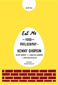 Eat Me:The Food and Philosophy of Kenny Shopsin