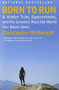 Born to Run:A Hidden Tribe, Superathletes, and the Greatest Race the World Has Never Seen