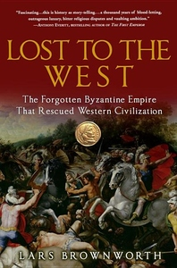 Lost to the West:The Forgotten Byzantine Empire That Rescued Western Civilization