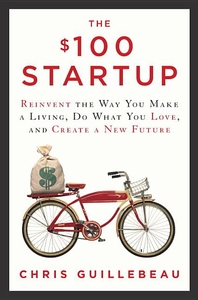 The $100 Startup:Reinvent the Way You Make a Living, Do What You Love, and Create a New Future