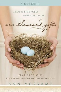 One Thousand Gifts : A Dare to Live Fully Right Where You Are: Five Sessions