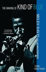 The Making of Kind of Blue:Miles Davis and His Masterpiece