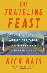 The Traveling Feast: On the Road and At the Table With America's Finest Writers