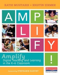 Amplify : Digital Teaching and Learning in the K-6 Classroom