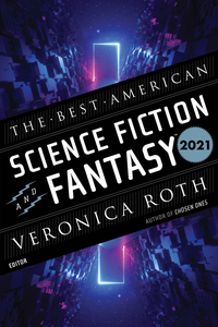The Best American Science Fiction and Fantasy 2021