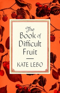 Book of Difficult Fruit: Arguments for the Tart, Tender, and Unruly (with Recipes)