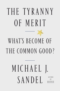 Tyranny of Merit: What's Become of the Common Good?