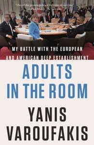 Adults in the Room: My Battle with the European and American Deep Establishment