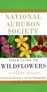 National Audubon Society Field Guide to North American Wildflowers:Eastern Region