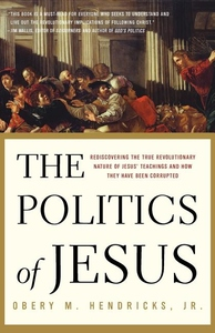 The Politics of Jesus:Rediscovering the True Revolutionary Nature of Jesus' Teachings and How They Have Been Corrupted