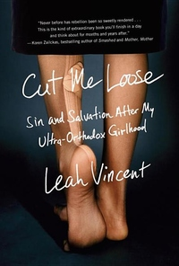 Cut Me Loose:Sin and Salvation after My Ultra-Orthodox Girlhood