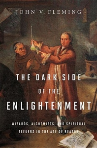 The Dark Side of the Enlightenment:Wizards, Alchemists, and Spiritual Seekers in the Age of Reason