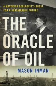 The Oracle of Oil: The Maverick Geologist Who Foresaw the End of Oil