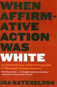 When Affirmative Action Was White:An Untold History of Racial Inequality in Twentieth-Century America