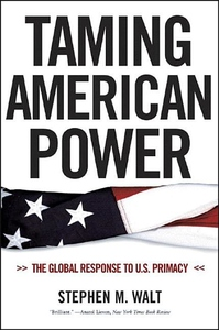 Taming American Power:The Global Response to U. S. Primacy