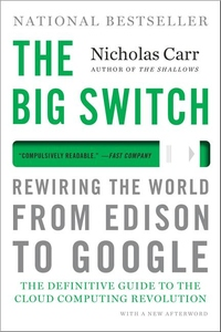 The Big Switch:Rewiring the World, from Edison to Google