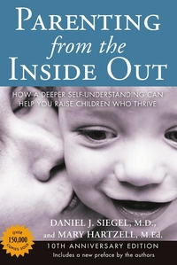 Parenting from the Inside Out:How a Deeper Self-Understanding Can Help You Raise Children Who Thrive
