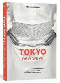 Tokyo New Wave : 31 Chefs Defining Japan's Next Generation, With Recipes