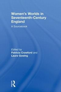 Women's Worlds in Seventeenth-Century England: A Sourcebook