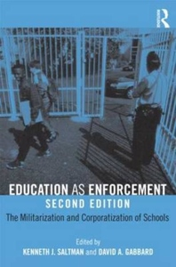 Education As Enforcement : The Militarization and Corporatization of Schools