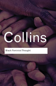 Black Feminist Thought:Knowledge, Consciousness, and the Politics of Empowerment