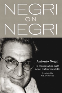 Negri on Negri:In Conversation with Anne Dufourmentelle