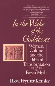 In the Wake of the Goddesses:Women, Culture and the Biblical Transformation of Pagan Myth