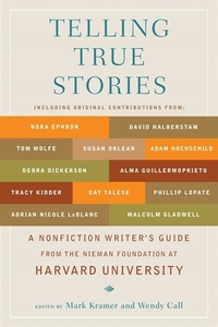 Telling True Stories:A Nonfiction Writers' Guide from the Nieman Foundation at Harvard University