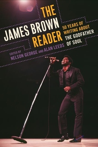 The James Brown Reader:50 Years of Writing about the Godfather of Soul