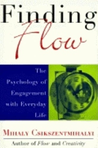 Finding Flow:The Psychology of Engagement with Everyday Life