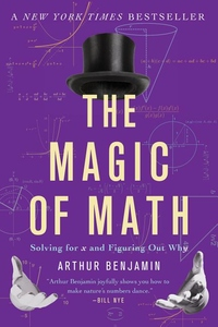 Magic of Math : Solving for X and Figuring Out Why