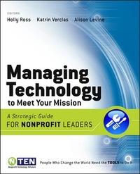 Managing Technology to Meet Your Mission:A Strategic Guide for Nonprofit Leaders
