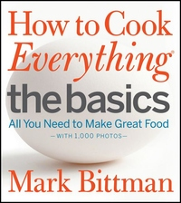 How to Cook Everything the Basics:All You Need to Make Great Food - With 1,000 Photos