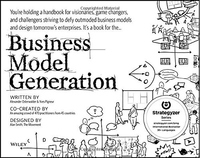 Business Model Generation:A Handbook for Visionaries, Game Changers, and Challengers