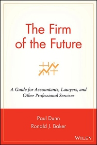 Firm of the Future: A Guide for Accountants, Lawyers, and Other Professional Services