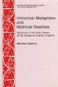 Historical Metaphors and Mythical Realities:Structure in the Early History of the Sandwich Islands Kingdom