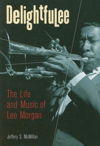 Delightfulee:The Life and Music of Lee Morgan