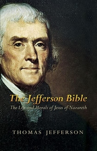 The Jefferson Bible:The Life and Morals of Jesus of Nazareth